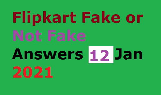 Flipkart Fake or Not Fake Answers 12 Jan 2021