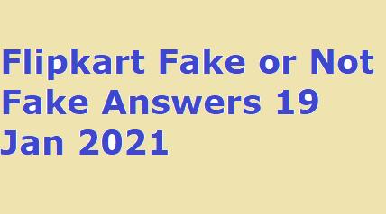 Flipkart Fake or Not Fake Answers 19 Jan 2021