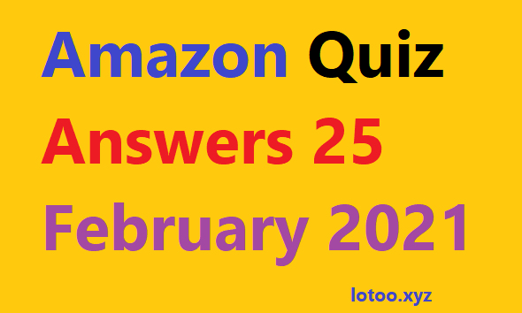 Amazon Quiz Answers 25 February 2021