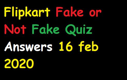 Flipkart Fake or Not Fake Quiz Answers 16 feb 2020