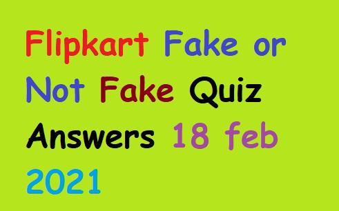 Flipkart Fake or Not Fake Quiz Answers 18 feb 2021