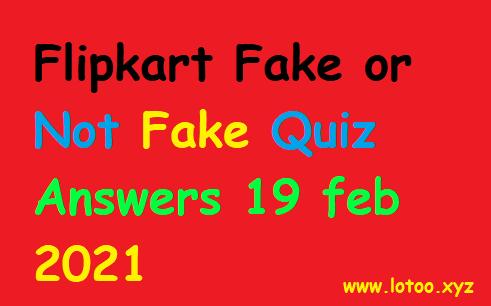 Flipkart Fake or Not Fake Quiz Answers 19 feb 2021