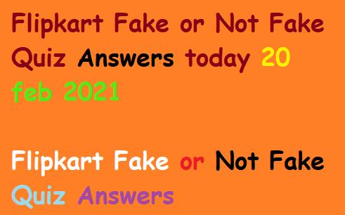 Flipkart Fake or Not Fake Quiz Answers today 20 feb 2021