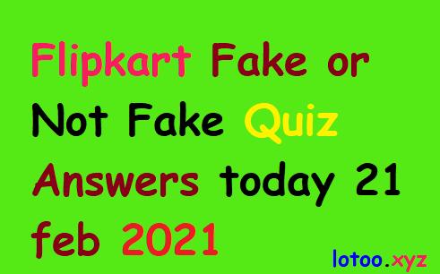 Flipkart Fake or Not Fake Quiz Answers today 21 feb 2021
