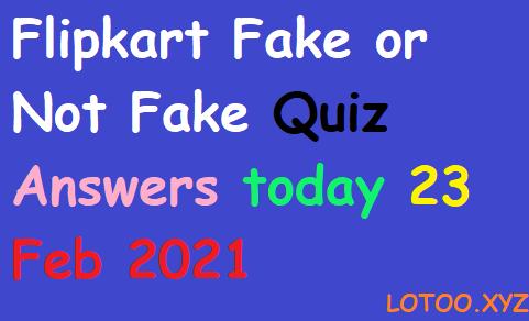 Flipkart Fake or Not Fake Quiz Answers today 23 Feb 2021