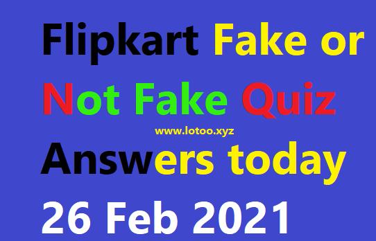 Flipkart Fake or Not Fake Quiz Answers today 26 Feb 2021