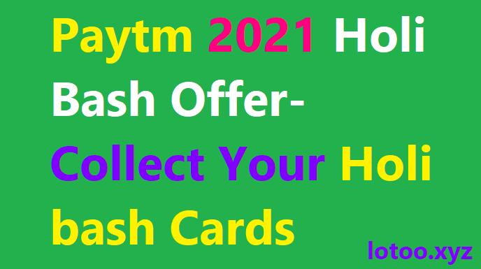 Paytm 2021 Holi Bash Offer Collect Your Holi bash Cards
