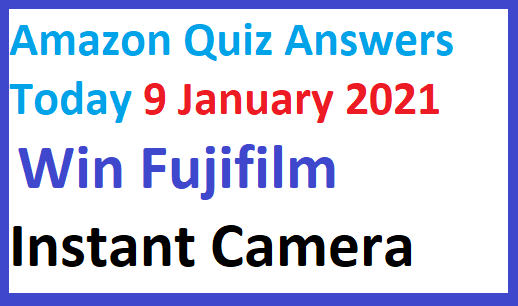 Amazon Quiz Answers Today 9 January 2021 Win Fujifilm Instant Camera