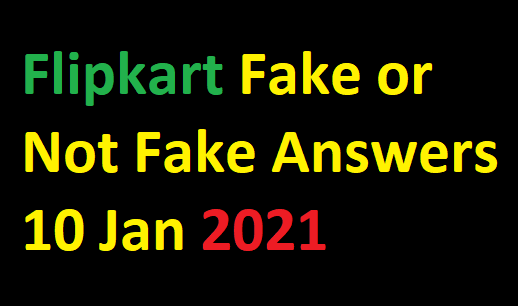 Flipkart Fake or Not Fake Answers 10 Jan 2021