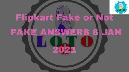 Flipkart Fake or Not Fake Answers 6 Jan 2021 1
