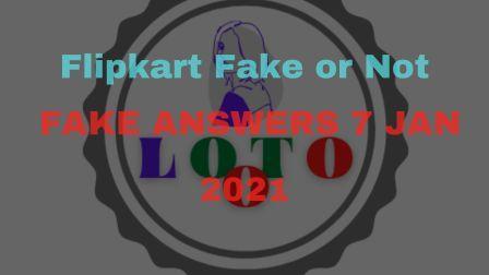 Flipkart Fake or Not Fake Answers 7 Jan 2021