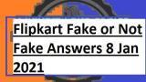 Flipkart Fake or Not Fake Answers 8 Jan 2021
