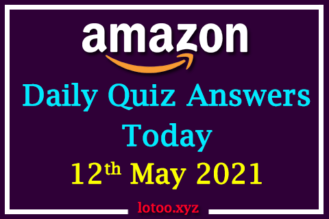 Amazon Quiz Answers Today 12th May 2021 Win 20000 Pay Balance