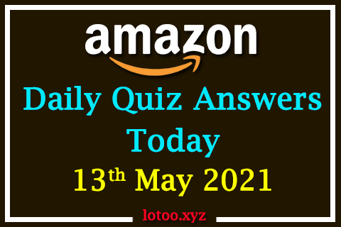 Amazon Quiz Answers Today 13th May 2021