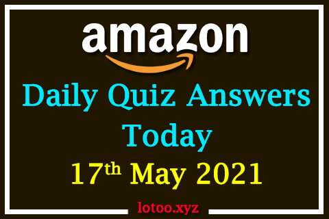 Amazon Quiz Answers Today 17th May 2021