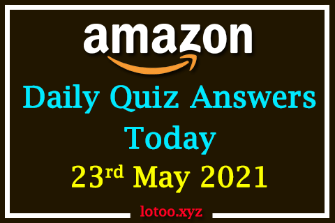 Amazon Quiz Answers Today 23rd May 2021