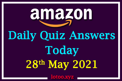 Amazon Quiz Answers Today 28th May 2021