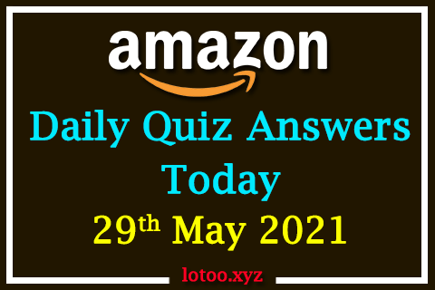 Amazon Quiz Answers Today 29th May 2021