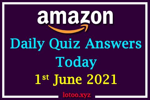 Amazon Quiz Answers Today 1st June 2021