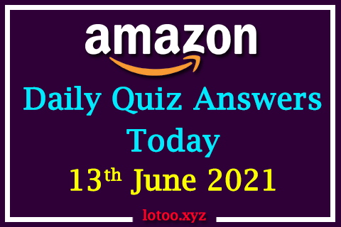 Amazon Quiz Answers Today 13th June 2021