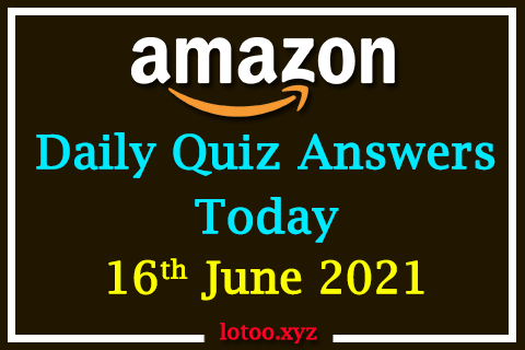 Amazon Quiz Answers Today 16th June 2021