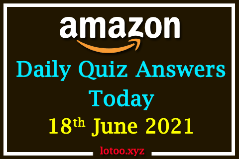 Amazon Quiz Answers Today 18th June 2021