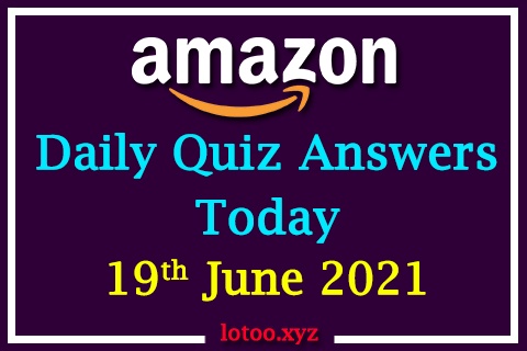 Amazon Quiz Answers Today 19th June 2021