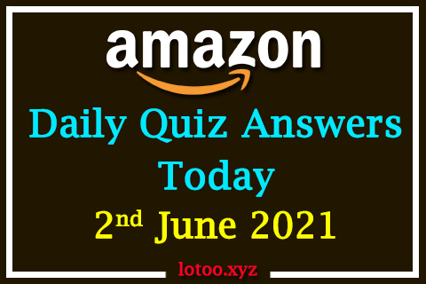 Amazon Quiz Answers Today 2nd June 2021