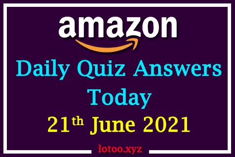 Amazon Quiz Answers Today 21st June 2021