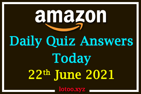 Amazon Quiz Answers Today 22nd June 2021
