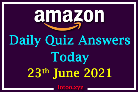 Amazon Quiz Answers Today 23rd June 2021
