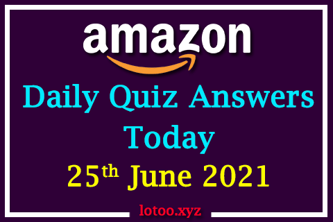 Amazon Quiz Answers Today 25th June 2021