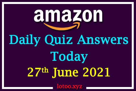 Amazon Quiz Answers Today 27th June 2021
