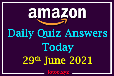 Amazon Quiz Answers Today 29th June 2021
