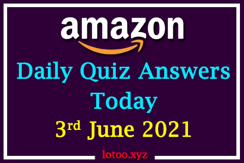 Amazon Quiz Answers Today 3rd June 2021