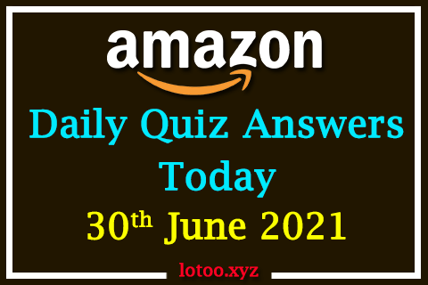 Amazon Quiz Answers Today 30th June 2021