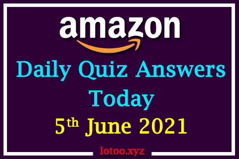 Amazon Quiz Answers Today 5th June 2021
