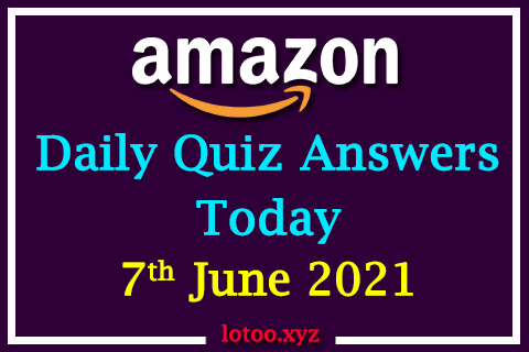 Amazon Quiz Answers Today 7th June 2021