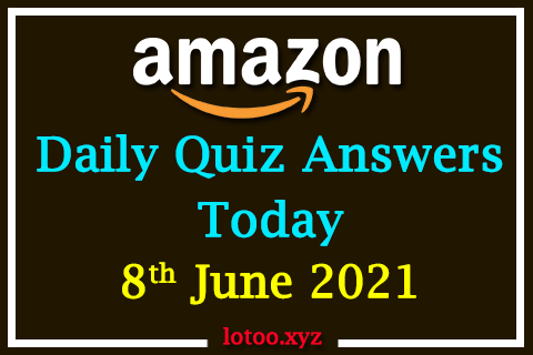 Amazon Quiz Answers Today 8th June 2021