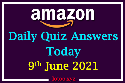 Amazon Quiz Answers Today 9th June 2021
