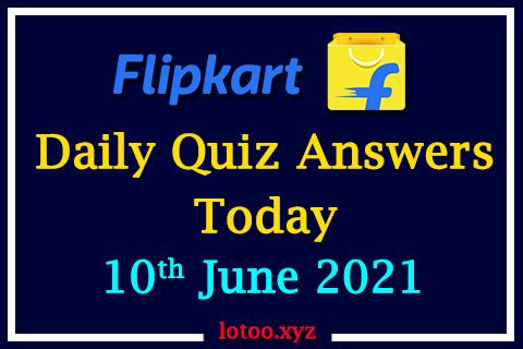 Flipkart Quiz Answers Today 10th June 2021