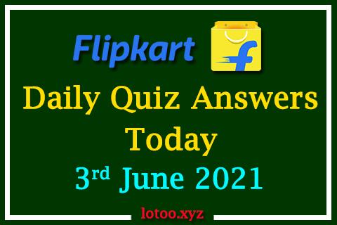 Flipkart Quiz Answers Today 3rd June 2021