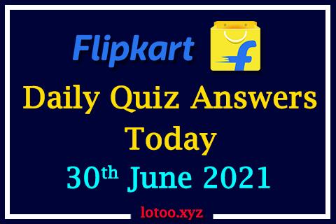 Flipkart Quiz Answers Today 30th June 2021