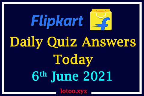 Flipkart Quiz Answers Today 6th June 2021
