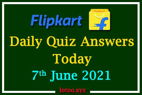 Flipkart Quiz Answers Today 7th June 2021